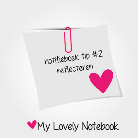 notitieboek tip #2: reflecteren